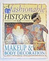 A Fashionable History of Makeup & Body Decoration (Fashionable History of Costume)