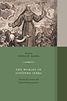The Worlds of Junipero Serra: Historical Contexts and Cultural Representations (Western Histories)
