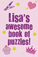 Lisa's Awesome Book of Puzzles!: Children's Puzzle Book Containing 20 Unique Personalised Puzzles As Well As 80 Other Fun Puzzles