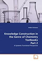 Knowledge Construction in the Genre of Chemistry Textbooks Part 2: A Systemic Functional Perspective