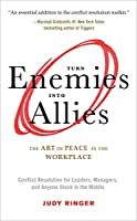 Turn Enemies into Allies: The Art of Peace in the Workplace