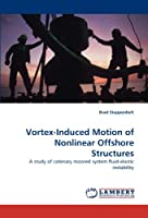 Vortex-Induced Motion of Nonlinear Offshore Structures: A study of catenary moored system fluid-elastic instability