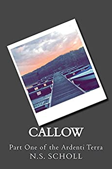 Callow: Part One of the Ardenti Terra Series by [Scholl, N.S.]