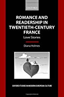 Romance and Readership in Twentieth-century France: Love Stories (Oxford Studies in Modern European Culture)