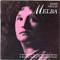 Dame Nellie Melba - A Selection from the Hogarth-Melba Collection at Australia's National Film & Sound Archive (1988-05-03)