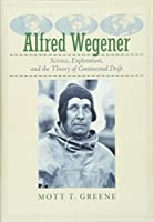 Alfred Wegener: Science, Exploration, and the Theory of Continental Drift by Mott T. Greene(2015-10-09)