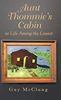 Aunt Thommie's Cabin: Or Life Among the Lowest
