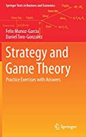 Strategy and Game Theory: Practice Exercises with Answers (Springer Texts in Business and Economics)
