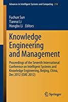 Knowledge Engineering and Management: Proceedings of the Seventh International Conference on Intelligent Systems and Knowledge Engineering, Beijing, China, Dec 2012 (ISKE 2012) (Advances in Intelligent Systems and Computing)