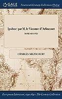 Ipsiboe: Par M. Le Vicomte D'Arlincourt; Tome Second