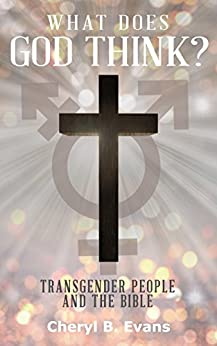 What Does God Think?: Transgender People and The Bible by [Evans, Cheryl B.]