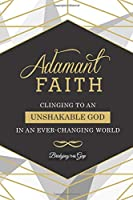 Adamant Faith: Clinging to an Unshakable God in an Ever-Changing World