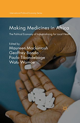 Making Medicines in Africa: The Political Economy of Industrializing for Local Health (International Political Economy Series)