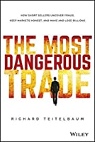 The Most Dangerous Trade: How Short Sellers Uncover Fraud, Keep Markets Honest, and Make and Lose Billions (Bloomberg) by Richard Teitelbaum(2015-08-31)