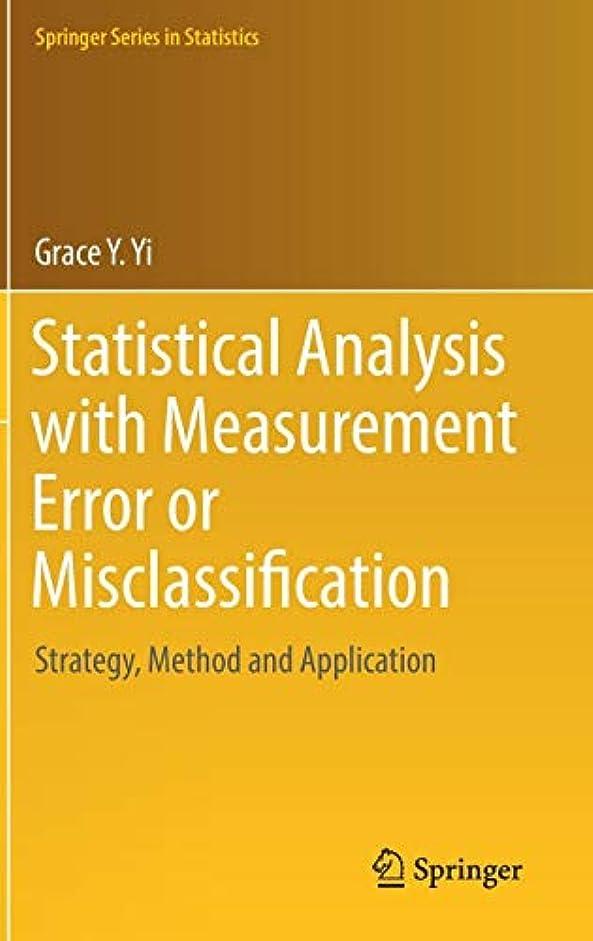 ピアース繰り返した無意識Statistical Analysis with Measurement Error or Misclassification: Strategy, Method and Application (Springer Series in Statistics)