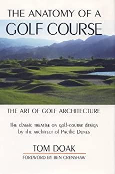 The Anatomy of a Golf Course: The Art of Golf Architecture by [Doak, Tom]