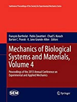 Mechanics of Biological Systems and Materials, Volume 4: Proceedings of the 2013 Annual Conference on Experimental and Applied Mechanics (Conference Proceedings of the Society for Experimental Mechanics Series)