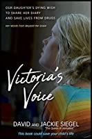Victoria's Voice: Our Daughter's Dying Wish to Share Her Diary and Save Lives from Drugs: Her Words from Beyond the Grave