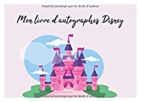 Mon livre d'autographes Disney: The Perfect French Language Kids Autograph Book for Character Signatures for Girls and Boys - Français (French Edition)