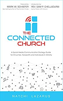 The Connected Church: A Social Media Communication Strategy  Guide  for Churches, Nonprofits and Individuals  in Ministry by [Lazarus, Natchi]
