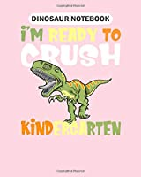 Dinosaur Notebook: im ready to crush kindergarten  back to school  College Ruled - 50 sheets, 100 pages - 8 x 10 inches