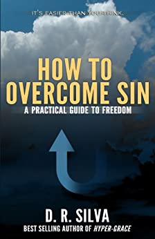 How to Overcome Sin: A Practical Guide to Freedom by [Silva, D. R.]