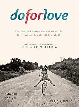 Do For Love: O que acontece quando você une sua paixão por viajar com sua vontade de ajudar? (Portuguese Edition) by [Mello, Leticia]