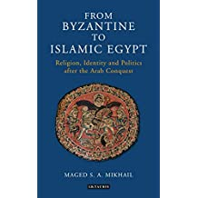 From Byzantine to Islamic Egypt: Religion, Identity and Politics after the Arab Conquest (Library of Middle East History)