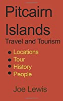 Pitcairn Islands Travel and Tourism: Locations, Tour, History, People