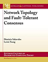 Network Topology and Fault-tolerant Consensus (Synthesis Lectures on Distributed Computing Theory)