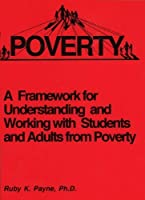 A Framework: Understanding & Working With Students & Adult from Poverty.