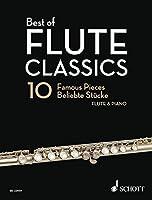Best of Flute Classics: 10 Famous Concert Pieces for Flute and Piano / 10 beliebte Vortragsstucke fur Flote und Klavier / 10 Pieces de concert celebres pour flute et piano (Best of Classics)