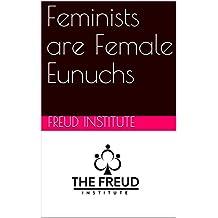 Feminists are Female Eunuchs