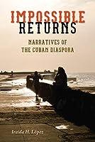 Impossible Returns: Narratives of the Cuban Diaspora