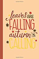 Leaves Are Falling Autumn Is Calling: Fall Autumn Back To School - Blank Lined 6x9 120 pages Notebook Journal