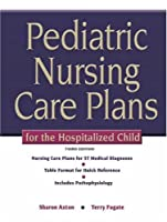Pediatric Nursing Care Plans for the Hospitalized Child