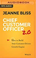 Chief Customer Officer 2.0: How to Build Your Customer-Driven Growth Engine