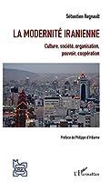La modernité iranienne: Culture, société, organisation, pouvoir, coopération