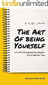 The Art Of Being Yourself: 12 Life Changing Paradigms For A Better You (English Edition)