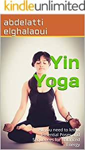 Yin Yoga : All you need to know Essential Poses and Sequences for Balanced Energy (English Edition)