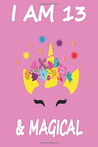 I AM 13 & MAGICAL: 13 Year Old Girl Gifts Under 10 Dollars 120 Pages 6 x 9 unicorn Notebook Paperback