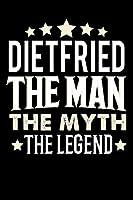 Notizbuch: Dietfried The Man The Myth The Legend (120 linierte Seiten als u.a. Tagebuch, Reisetagebuch fuer Vater, Ehemann, Freund, Kumpe, Bruder, Onkel und mehr)