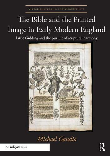 Download The Bible and the Printed Image in Early Modern England: Little Gidding and the pursuit of scriptural harmony (Visual Culture in Early Modernity) 1138353299