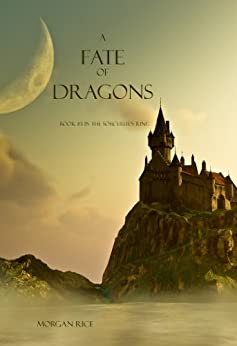 A Fate of Dragons (Book #3 in the Sorcerer's Ring) by [Rice, Morgan]