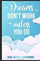 Dreams Don't Work Unless You Do Goal Setting Workbook: Hustler gifts, Journal for women inspirational, Journal gifts for teenagers 6x9 Journal Gift Notebook with 125 Lined Pages