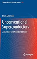 Unconventional Superconductors: Anisotropy and Multiband Effects (Springer Series in Materials Science)