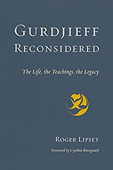 Gurdjieff Reconsidered: The Life, the Teachings, the Legacy by [Lipsey, Roger]
