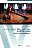 International Copyright Law and Litigation: A Mechanism for Improvement