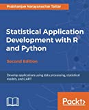 Statistical Application Development with R and Python - Second Edition: Develop applications using data processing, statistical models, and CART