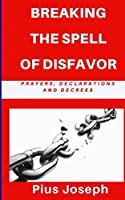 Breaking the Spell of Disfavour: Prayers Declarations and Decrees